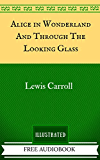 Alice in Wonderland And Through The Looking Glass: The Original Classics - Illustrated