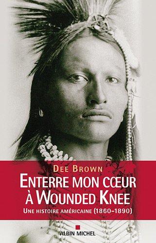 Enterre mon cœur à Wounded Knee - Une histoire américaine (1860-1890)