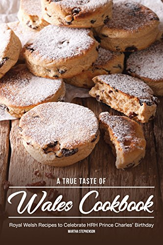 A True Taste of Wales Cookbook: Royal Welsh Recipes to Celebrate HRH Prince Charles\' Birthday (English Edition)