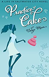 Practice Cake (Life in Saltwater City Book 1)