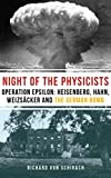 The Night of the Physicists: Operation Epsilon: Heisenberg, Hahn, Weizsäcker and the German Bomb (English Edition)