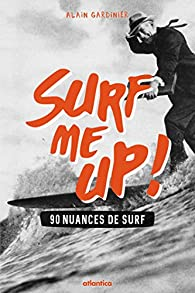 Surf me up ! 90 nuances de surf par Alain Gardinier