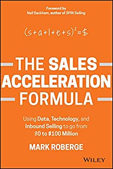 The Sales Acceleration Formula: Using Data, Technology, and Inbound Selling to go from $0 to $100 Million by [Roberge, Mark]