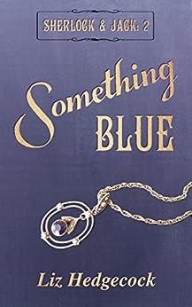 Something Blue (Sherlock & Jack Book 2) by [Hedgecock, Liz]