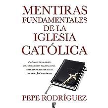 Mentiras fundamentales de la Iglesia Católica: (EDICION REVISADA)