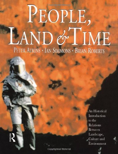 People, Land and Time: An Historical Introduction to the Relations Between Landscape, Culture and Environment: An Historical Introduction to the Relations Betweeen Landscape, Culture and Environment