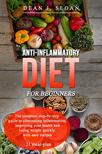 Anti-Inflammatory diet for beginners: The complete step-by-step guide to eliminating inflammation, improving your health and losing weight quickly with easy recipes (English Edition)