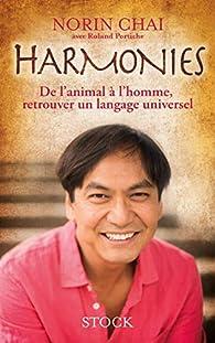 Harmonies : De l'animal à l'homme, retrouver un langage universel par Norin Chaï