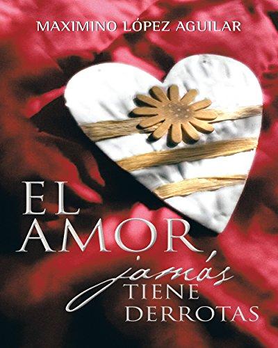 El amor jamás tiene derrotas por Maximino López Aguilar
