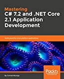 Mastering C# 7.2 and .NET Core 2.1 Application Development: Build powerful cross platform applications (English Edition)