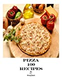 Pizza 100 Recipes