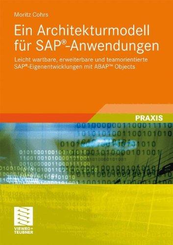 Ein Architekturmodell für SAP®-Anwendungen: Leicht wartbare, erweiterbare und teamorientierte SAP®-Eigenentwicklungen mit ABAP™ Objects