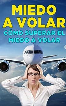 Cómo superar el miedo a volar (Spanish Edition)