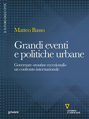 """Grandi eventi e politiche urbane. Governare """"routine eccezionali"""". Un confronto internazionale"""