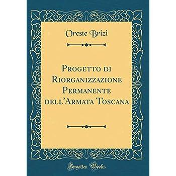 Progetto Di Riorganizzazione Permanente Dell'armata Toscana (Classic Reprint)