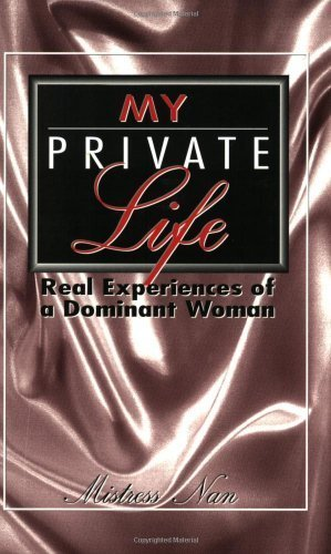 My Private Life: Real Experiences of a Dominant Woman by Mistress Nan (1995-03-04)