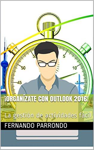 ¡Organízate con Outlook 2016!: La gestión de actividades fácil por Fernando Parrondo