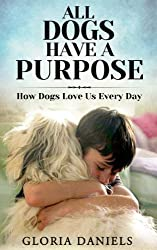 All Dogs Have a Purpose: How Dogs Love us Every Day (Exploring the Animal Kingdom Book 1) (English Edition)