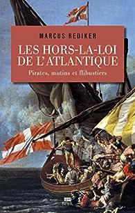 Les hors-la-loi de l'Atlantique; pirates, mutins et flibustiers par Marcus Buford Rediker