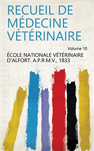 Recueil de médecine vétérinaire Volume 10 par 1833 École nationale vétérinaire d'Alfort. A.P.R.M.V.