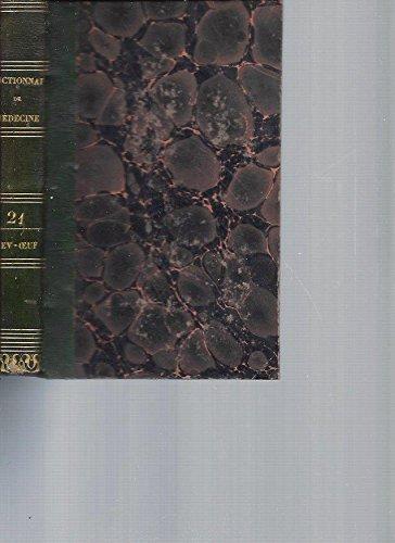 Dictionnaire de Médecine ou Répertoire Général des Sciences Médicales considérées sous les rapports théorique et pratique. Tome 21 [NEV-OEUF]