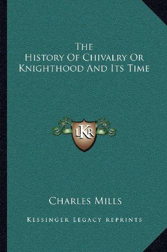 The History of Chivalry or Knighthood and Its Time