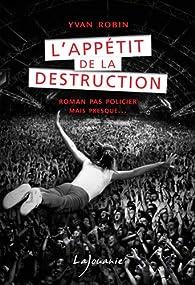 L'appétit de la destruction par Yvan Robin