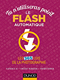 Tu n'utiliseras point le flash automatique : Les 365 lois de la photographie (Hors collection)