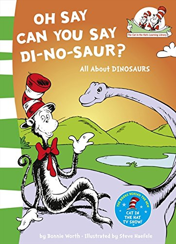 Oh Say Can You Say Di-no-saur?: All about dinosaurs (The Cat in the Hat's Learning Library, Book 3) por Bonnie Worth