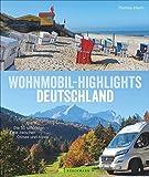 Wohnmobil Highlights Deutschland. Die 50 schönsten Ziele und Touren zwischen Ostsee und Alpen. Deutschland mit dem Wohnmobil inklusive Infos zu Stellplätzen und Campingplätzen mit GPS-Koordinaten. - Thomas Kliem