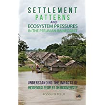 Settlement Patterns and Ecosystem Pressures in the Peruvian Rainforest: Understanding the Impacts of Indigenous Peoples on Biodiversity (Environmental Sustainability Series) (English Edition)