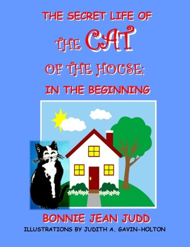 The Secret Life of The Cat of The House: In The Beginning (Bonnie Jean Tier)