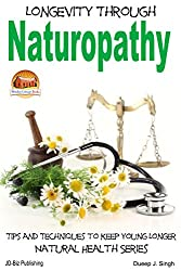 Longevity Through Naturopathy - Tips and Techniques to Keep Young Longer (Health Learning Series Book 28)
