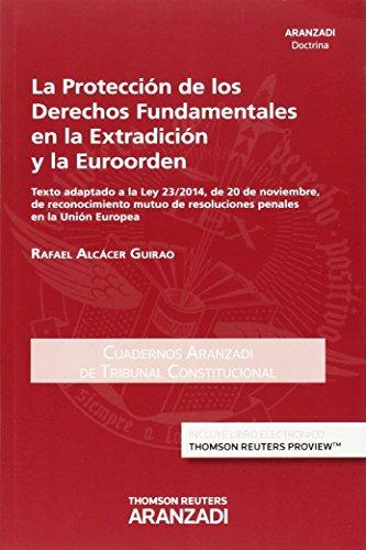 La protección de los derechos fundamentales en la extradición y la euroorden (Papel + e-book): Texto adaptado a la Ley 23/2014, de 20 de noviembre, de ... Europea (Cuadernos - Tribunal Constitucional)