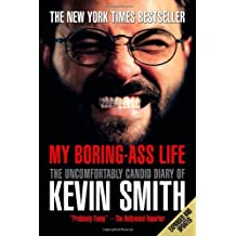 My Boring-Ass Life (New Edition): The Uncomfortably Candid Diary of Kevin Smith by Kevin Smith (2009-09-22)