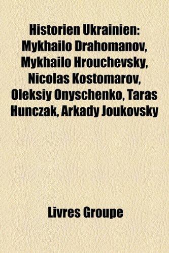 Historien Ukrainien: Mykhailo Drahomanov, Mykhailo Hrouchevsky, Nicolas Kostomarov, Oleksiy Onyschenko, Taras Hunczak, Arkady Joukovsky