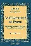 La Chartreuse de Parme - Précédée d'Une Lettre Et d'Une Étude Littéraire Sur Beyle (Classic Reprint) - Forgotten Books - 27/11/2018