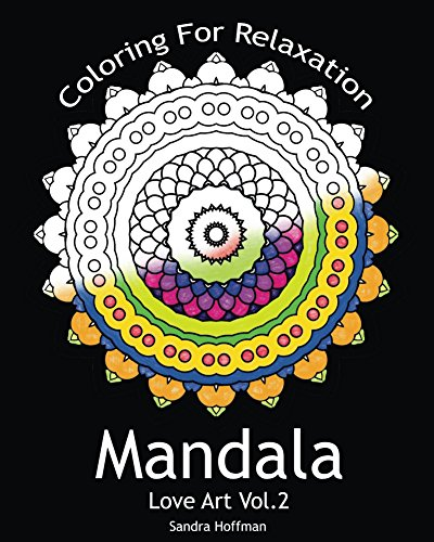 Mandala : Love Art Vol.2: Coloring For Relaxation (Adult Coloring Book with Stress Relieving Mandalas) (Sacred Creative Peaceful Drawing Paint For Teens And Adults) (English Edition)
