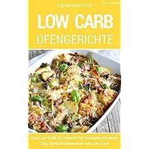 Low Carb Ofengerichte: Das Low Carb Kochbuch: Rezepte für Auflauf, Gratin, süße Gerichte, Brot, Brötchen, Kuchen & mehr aus dem Backofen