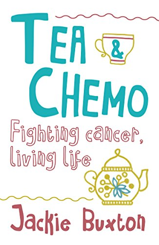 Tea & Chemo: Fighting Cancer, Living Life by [Buxton, Jackie]