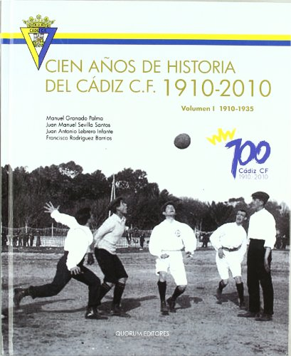 Cien años de historia del Cádiz C.F. 1910-2010: Volumen I 1910-1935