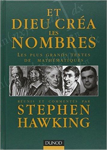 Et Dieu créa les nombres : Les plus grands textes de mathématiques réunis et commentés de Stephen Hawking ,Julien Randon-Furling (Traduction) ( 14 avril 2006 )