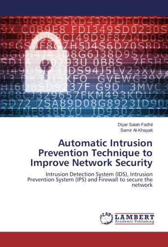 Automatic Intrusion Prevention Technique to Improve Network Security: Intrusion Detection System (IDS), Intrusion Prevention System (IPS) and Firewall to secure the network -