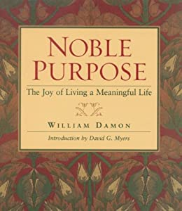 Noble Purpose: Joy Of Living A Meaningful Life de [Damon, William Bill]
