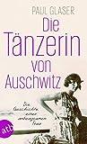 Die Tänzerin von Auschwitz: Die Geschichte einer unbeugsamen Frau - Paul Glaser