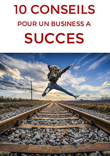 10 CONSEILS POUR UN BUSINESS A SUCCES