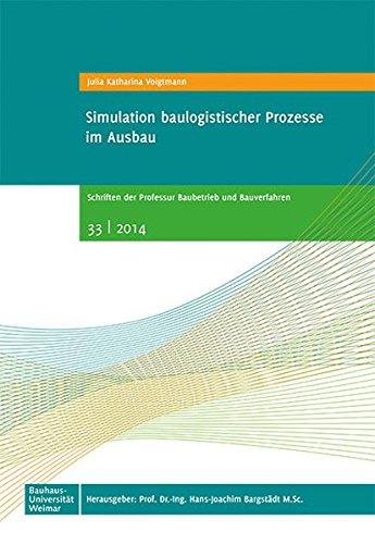 Simulation baulogistischer Prozesse im Ausbau (Schriften der Professur Baubetrieb und Bauverfahren, Band 33)