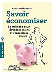 Savoir économiser: La méthode pour dépenser moins et consommer mieux