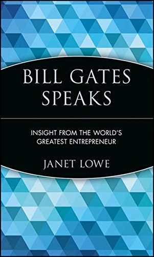 Bill Gates Speaks: Insight from the World's Greatest Entrepreneur: Wisdom from the World's Greatest Entrepreneur