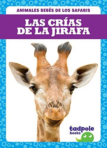 Las Crias de la Jirafa (Giraffe Calves) (Animales Bebés De Los Safaris Safari Babies) por Genevieve Nilsen
